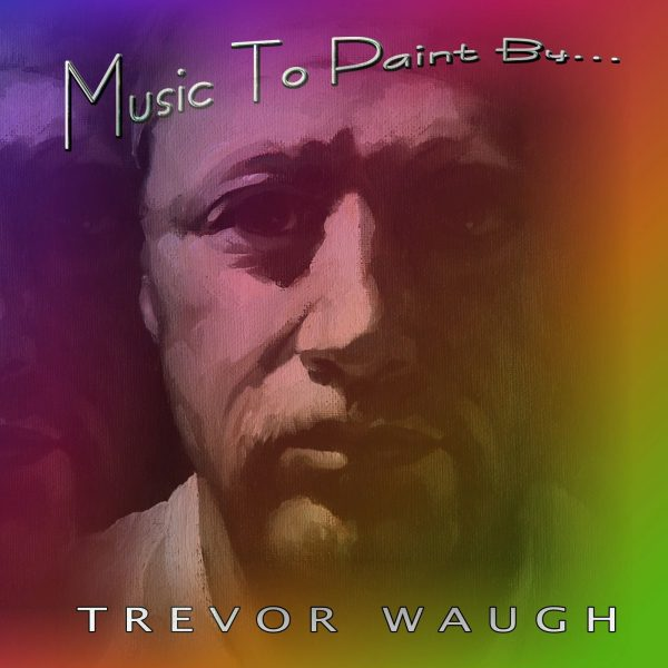 Rivers / Music to Paint by Trevor Waugh